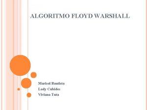 ALGORITMO FLOYD WARSHALL Marisol Bautista Lady Cubides Viviana