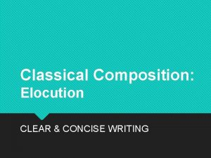 Classical Composition Elocution CLEAR CONCISE WRITING Clear Concise