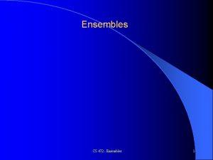 Ensembles CS 472 Ensembles 1 A Holy Grail