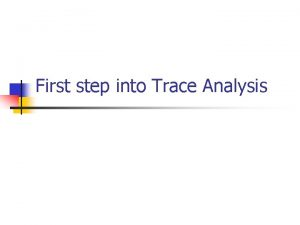 First step into Trace Analysis What is Trace