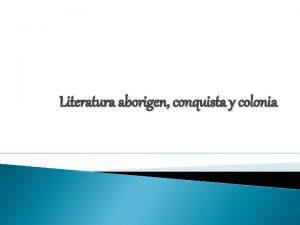 Literatura aborigen conquista y colonia Literatura Aborgen Literatura