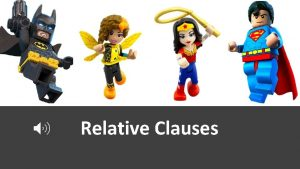 Relative Clauses Relative Clauses Relative clauses can give