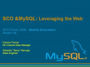 SCO My SQL Leveraging the Web SCO Forum