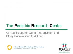 The Pediatric Research Center Clinical Research Center Introduction