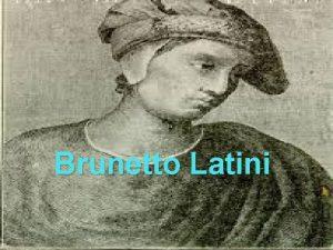 Brunetto Latini Vita 1220 Nasce da una famiglia