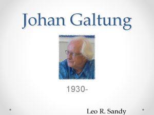 Johan Galtung 1930 Leo R Sandy Johan Galtung