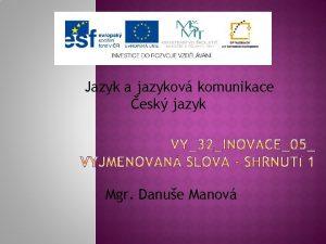 Jazyk a jazykov komunikace esk jazyk Mgr Danue