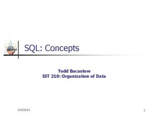 IST 210 SQL Concepts Todd Bacastow IST 210