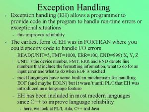Exception Handling Exception handling EH allows a programmer