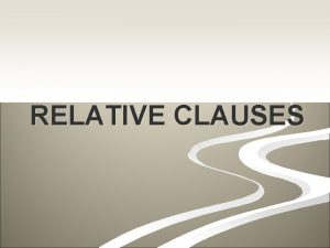 RELATIVE CLAUSES What are relative clauses Subordinate clauses