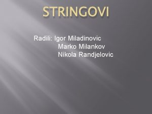 STRINGOVI Radili Igor Miladinovic Marko Milankov Nikola Randjelovic