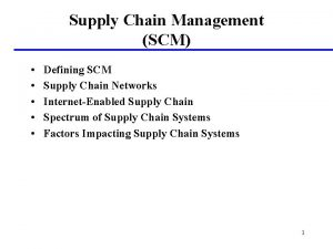 Supply Chain Management SCM Defining SCM Supply Chain