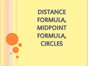 DISTANCE FORMULA MIDPOINT FORMULA CIRCLES DISTANCE FORMULA Q