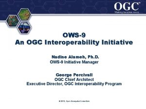 OWS9 An OGC Interoperability Initiative Nadine Alameh Ph