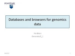 Databases and browsers for genomics data Hardison Genomics