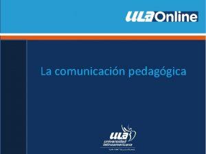La comunicacin pedaggica Qu es la comunicacin pedaggica