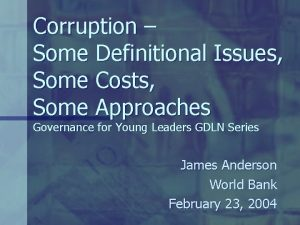 Corruption Some Definitional Issues Some Costs Some Approaches