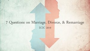 7 Questions on Marriage Divorce Remarriage ECIC 2019