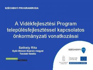 SZCHENYI PROGRAMIRODA A Vidkfejlesztsi Program teleplsfejlesztssel kapcsolatos nkormnyzati
