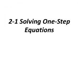 2 1 Solving OneStep Equations Equivalent equations equations