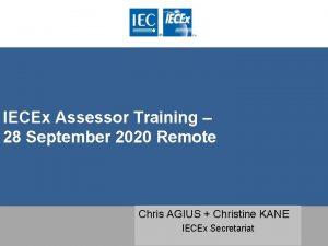 IECEx Assessor Training 28 September 2020 Remote Chris