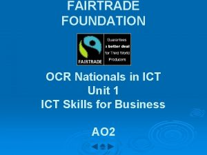 FAIRTRADE FOUNDATION OCR Nationals in ICT Unit 1