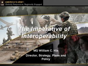 UNCLASSFOUO AMERICAS ARMY Globally Responsive Regionally Engaged Army