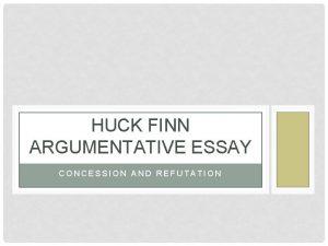 HUCK FINN ARGUMENTATIVE ESSAY CONCESSION AND REFUTATION ARGUMENT