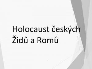 Holocaust eskch id a Rom Pojmy Holocaust oa