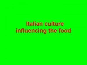 Italian culture influencing the food Italian food is
