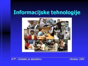 Informacijske tehnologije NTF Oddelek za tekstilstvo Oktober 2006