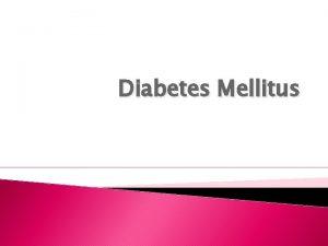 Diabetes Mellitus What is diabetes Diabetes mellitus DM