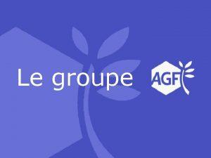 Le groupe Le Groupe AGF ses activits Les