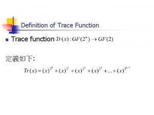 Definition of Trace Function n Trace function Trace