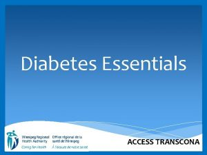 Diabetes Essentials ACCESS TRANSCONA What is Diabetes Diabetes