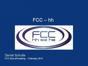 FCC hh Daniel Schulte FCC kickoff meeting February