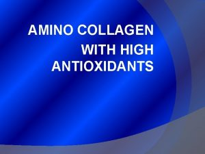 AMINO COLLAGEN WITH HIGH ANTIOXIDANTS What is Collagen