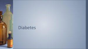 Diabetes Diabetes Mellitus Sugar Diabetes or simply just