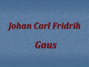 Johan Carl Fridrih Gaus Biografija n Johan Karl