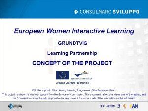 European Women Interactive Learning GRUNDTVIG Learning Partnership CONCEPT