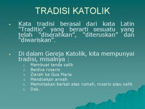 TRADISI KATOLIK Kata tradisi berasal dari kata Latin
