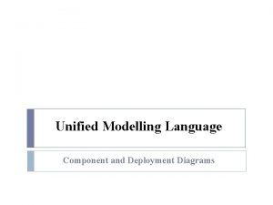 Unified Modelling Language Component and Deployment Diagrams Component