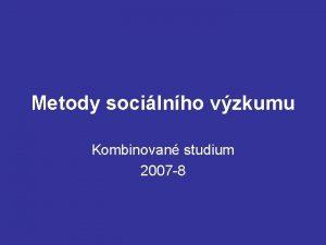 Metody socilnho vzkumu Kombinovan studium 2007 8 Sylabus