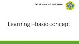 Teknik Informatika UNIKOM Learning basic concept Learning adalah