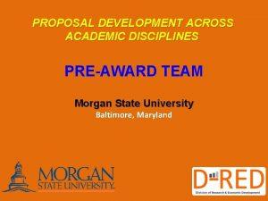 PROPOSAL DEVELOPMENT ACROSS ACADEMIC DISCIPLINES PREAWARD TEAM Morgan