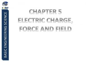 BASIC ENGINEERING SCIENCE BASIC ENGINEERING SCIENCE ELECTRIC CHARGE