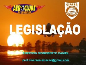 EMERSON SIGNOBERTO DANIEL prof emerson aviacaogmail com LEGISLAO