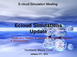 Ecloud Simulation Meeting Ecloud Simulations Update Thanks to