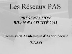Les Rseaux PAS PRSENTATION BILAN dACTIVIT 2013 Commission