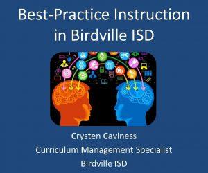BestPractice Instruction in Birdville ISD Crysten Caviness Curriculum